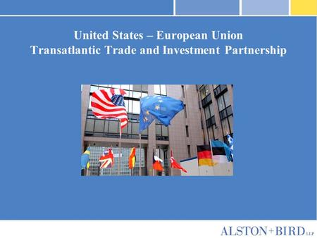 Privileged Attorney-Client Communication United States – European Union Transatlantic Trade and Investment Partnership.
