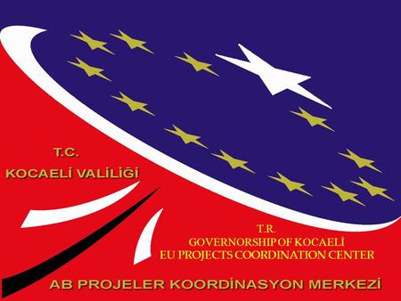 T.R. GOVERNORSHIP OF KOCAELİ EU PROJECTS COORDINATION CENTER.