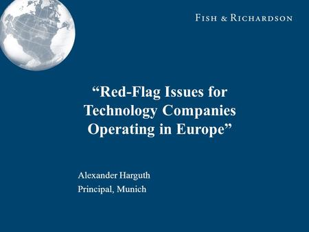 Alexander Harguth Principal, Munich Red-Flag Issues for Technology Companies Operating in Europe.
