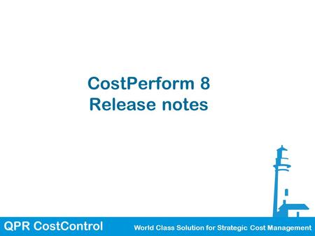 QPR CostControl World Class Solution for Strategic Cost Management CostPerform 8 Release notes.