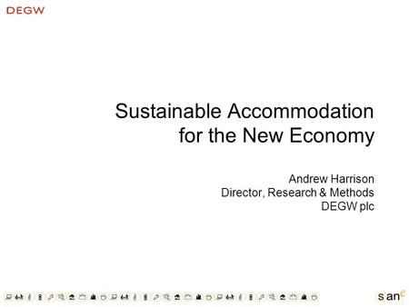 Sustainable Accommodation for the New Economy Andrew Harrison Director, Research & Methods DEGW plc.