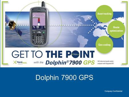 Dolphin 7900 GPS Company Confidential. Contents Introduction to GPS Dolphin 7900 with integrated GPS Customer Applications Competitive Landscape Inter-line.