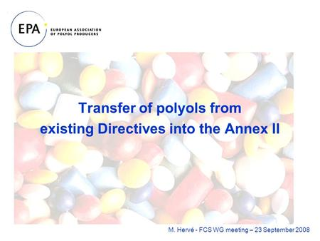 Transfer of polyols from existing Directives into the Annex II M. Hervé - FCS WG meeting – 23 September 2008.