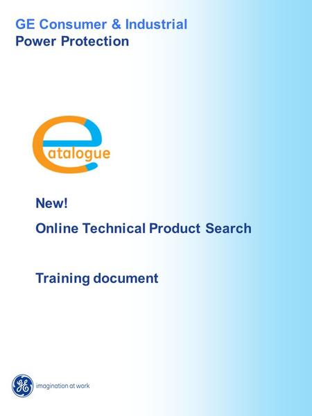 New! Online Technical Product Search Training document GE Consumer & Industrial Power Protection.