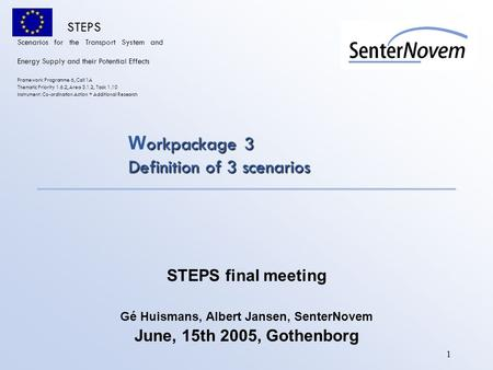 1 orkpackage 3 Definition of 3 scenarios W orkpackage 3 Definition of 3 scenarios STEPS final meeting Gé Huismans, Albert Jansen, SenterNovem June, 15th.