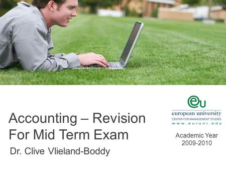 Accounting – Revision For Mid Term Exam Dr. Clive Vlieland-Boddy Academic Year 2009-2010.