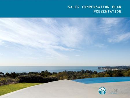 SALES COMPENSATION PLAN PRESENTATION. SALES COMPENSATION PLAN AMERICAS, EUROPE AND SOUTH PACIFIC REGION Nu Skin is the difference. demonstrated. By partnering.