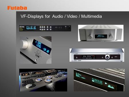 VF-Displays for Audio / Video / Multimedia. New VFD Displays with Chip-in-Glass Controller GP1229AI 128x32 pixel GP1212AI 256x64 pixel GP1237AI 320x32.