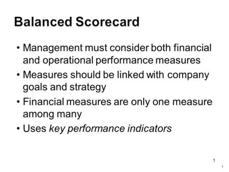 1 Management must consider both financial and operational performance measures Measures should be linked with company goals and strategy Financial measures.
