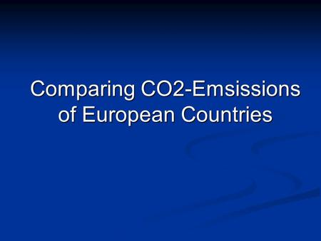 Comparing CO2-Emsissions of European Countries. General -Impact on Environment -Global CO2-Emissions -Kyoto-Protocol -Climate Index Sweden Germany Switzerland.