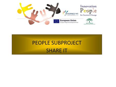 PEOPLE SUBPROJECT SHARE IT. SHAREIT subproject, has been approved in the framework of PEOPLE project sub-objective 4: Social and e-inclusion. SHAREIT.