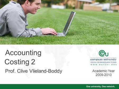 1 Costing 2 Accounting Prof. Clive Vlieland-Boddy Academic Year 2009-2010.