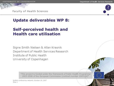 EUPHA conference, Helsinki, October 10, 2007 Dias 1 Department of Health Services Research Update deliverables WP 8: Self-perceived health and Health care.