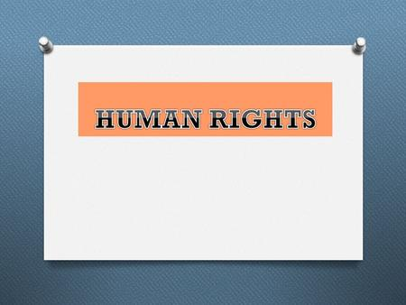 What Are Human Rights? O Human rights are standards that allow all people to live with dignity, freedom, equality, justice, peace.