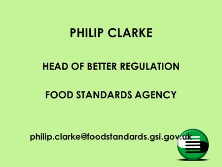 PHILIP CLARKE HEAD OF BETTER REGULATION FOOD STANDARDS AGENCY