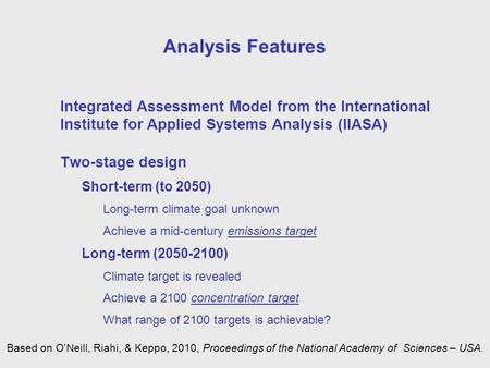 Analysis Features Integrated Assessment Model from the International Institute for Applied Systems Analysis (IIASA) Two-stage design Short-term (to 2050)