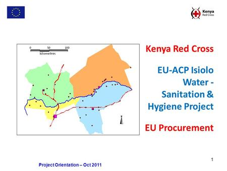 1 Project Orientation – Oct 2011 Kenya Red Cross EU-ACP Isiolo Water - Sanitation & Hygiene Project EU Procurement.