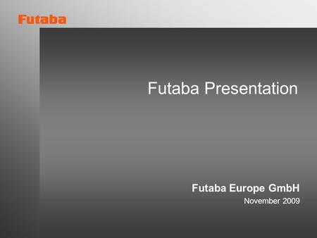 Futaba Presentation Futaba Europe GmbH November 2009.