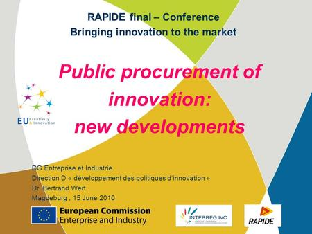Public procurement of innovation: new developments DG Entreprise et Industrie Direction D « développement des politiques dinnovation » Dr. Bertrand Wert.