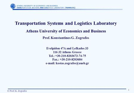 ATHENS UNIVERSITY OF ECONOMICS AND BUSINESS TRANSPORTATION SYSTEMS AND LOGISTICS LABORATORY (TRANSLOG) 1 © Prof. K. Zografos Transportation Systems and.