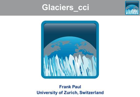 Glaciers_cci Frank Paul University of Zurich, Switzerland.