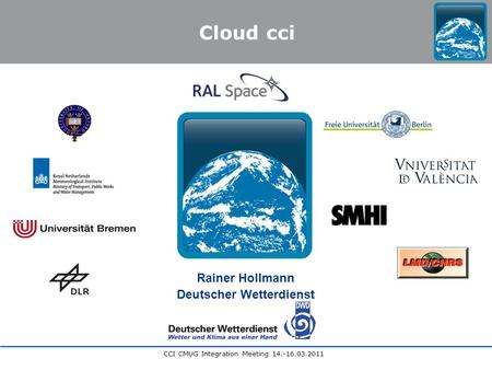 CCI CMUG Integration Meeting 14.-16.03.2011 Rainer Hollmann Deutscher Wetterdienst Cloud cci.