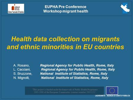 Health data collection on migrants and ethnic minorities in EU countries EUPHA Pre Conference Workshop migrant health A. Rosano, Regional Agency for Public.