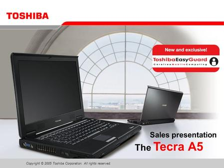 Copyright © 2005 Toshiba Corporation. All rights reserved. The Tecra A5 Sales presentation.