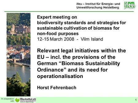 Relevant legal initiatives within the EU In cooperation with 1 ifeu – Institut für Energie- und Umweltforschung Heidelberg Expert meeting on biodiversity.