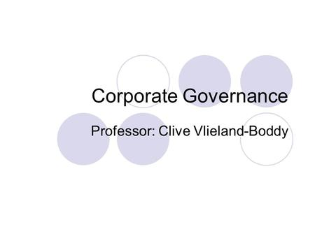Corporate Governance Professor: Clive Vlieland-Boddy.