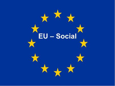 EU – Social. Directions: On your European Union – Social page, please record the definitions below.Directions: On your European Union – Social page, please.