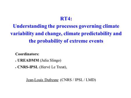 RT4: Understanding the processes governing climate variability and change, climate predictability and the probability of extreme events Coordinators: UREADMM.