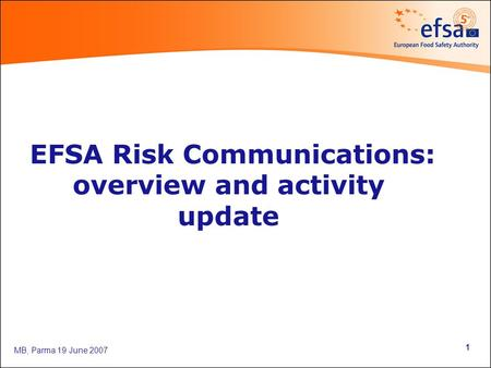 MB, Parma 19 June 2007 1 EFSA Risk Communications: overview and activity update.