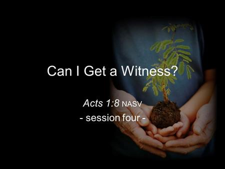 Can I Get a Witness? Acts 1:8 NASV - session four -