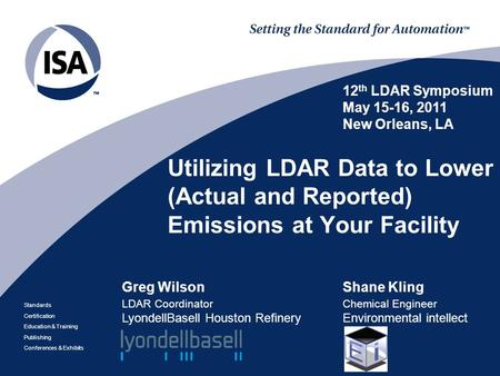 Standards Certification Education & Training Publishing Conferences & Exhibits Utilizing LDAR Data to Lower (Actual and Reported) Emissions at Your Facility.