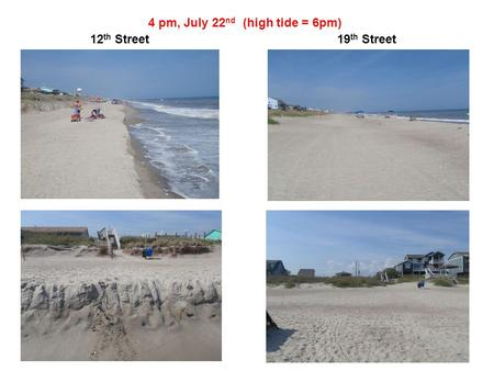 4 pm, July 22 nd (high tide = 6pm) 12 th Street19 th Street.