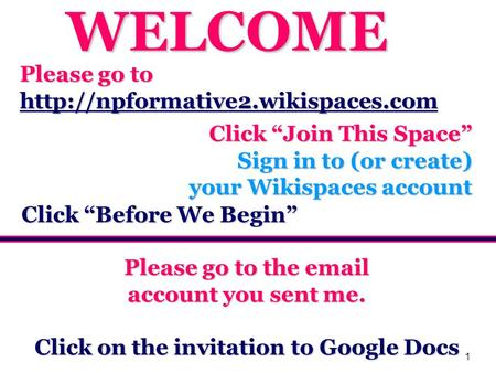 1 Please go to  Click Join This Space Sign in to (or create) your Wikispaces account Please go to the  account you.