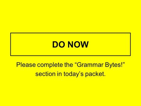 "Please complete the ""Grammar Bytes!"" section in today's packet."