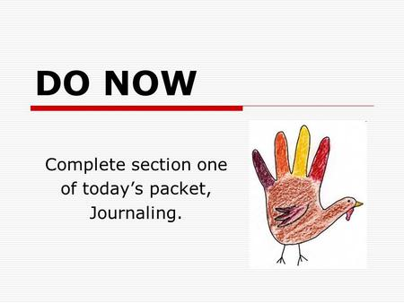 DO NOW Complete section one of todays packet, Journaling.