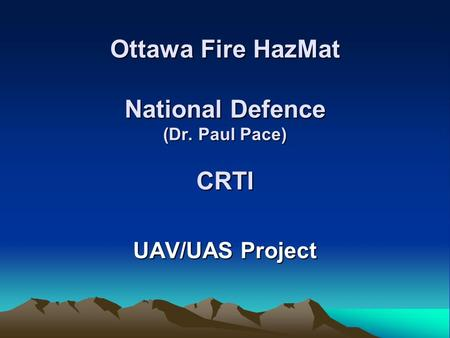 Ottawa Fire HazMat National Defence (Dr. Paul Pace) CRTI UAV/UAS Project.