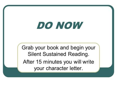 DO NOW Grab your book and begin your Silent Sustained Reading.
