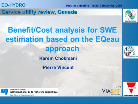 EO-HYDRO Progress Meeting – Milan, 9 November 2006 Benefit/Cost analysis for SWE estimation based on the EQeau approach Karem Chokmani Service utility.