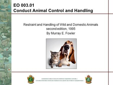 Restraint and Handling of Wild and Domestic Animals second edition, 1995 By Murray E. Fowler EO 003.01 Conduct Animal Control and Handling.