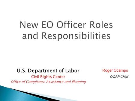 U.S. Department of Labor Civil Rights Center Office of Compliance Assistance and Planning Roger Ocampo OCAP Chief.