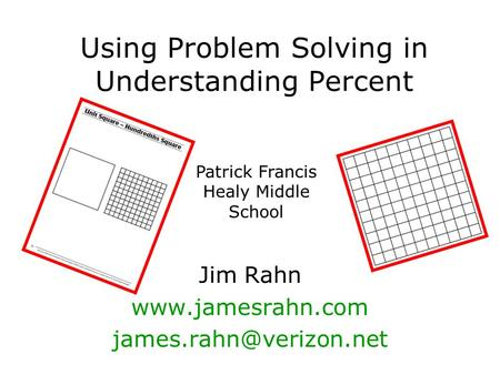 Using Problem Solving in Understanding Percent Jim Rahn  Patrick Francis Healy Middle School.