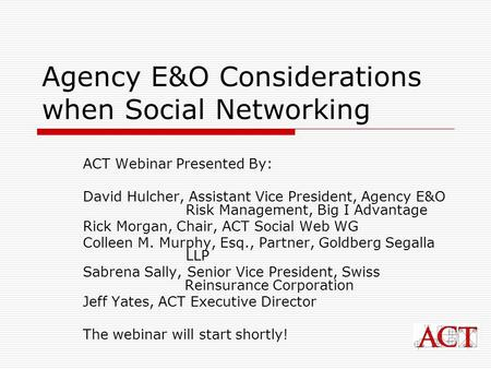 Agency E&O Considerations when Social Networking ACT Webinar Presented By: David Hulcher, Assistant Vice President, Agency E&O Risk Management, Big I Advantage.