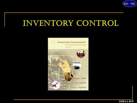 1 EMBA-2, BUP EO - 702 Inventory Control. EO - 702 M. AsadEMBA-2 Inventory Control Inventory – The longer it sits, the harder it is to move Purposes of.