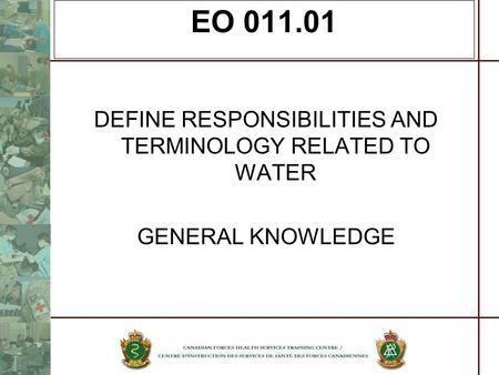 EO 011.01 DEFINE RESPONSIBILITIES AND TERMINOLOGY RELATED TO WATER GENERAL KNOWLEDGE.