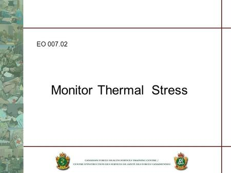 Monitor Thermal Stress EO 007.02. References Travellers Health, 4 th Edition CF General Safety Manual, Volume 2, Ch 39 CCOHS - Working in Hot Environments,