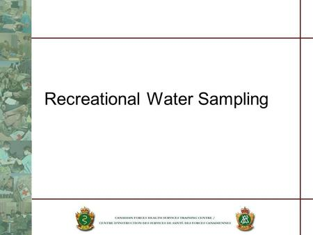 Recreational Water Sampling. References A.Guidelines for Canadian Recreational Water Quality by Health & Welfare Canada 1992 B.CFP 213 CF Health Manual.